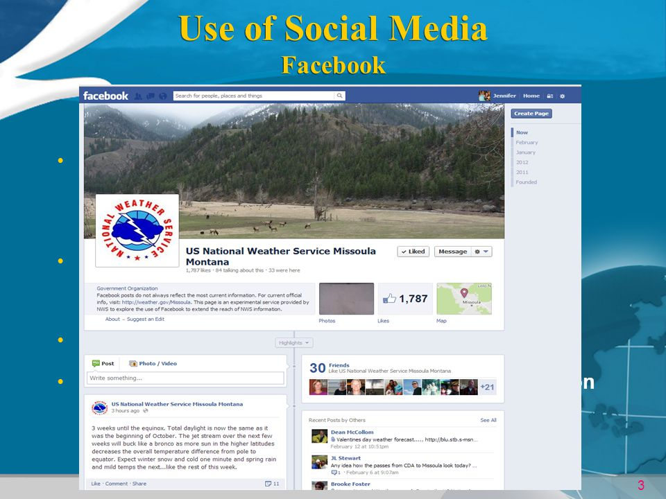 3 Use of Social Media Facebook Facebook US National Weather Service Missoula Montana (Like our page!!!) Longer Term Weather Info –May discuss our conf