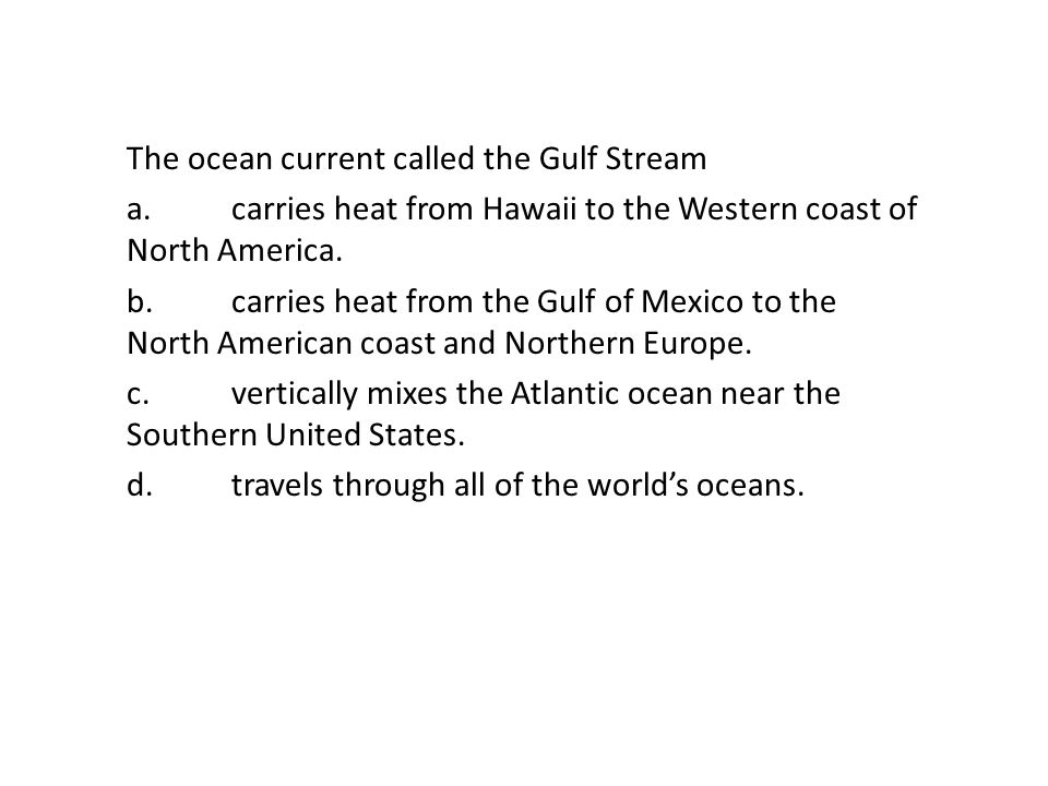 The ocean current called the Gulf Stream a.carries heat from Hawaii to the Western coast of North America. b.carries heat from the Gulf of Mexico to t
