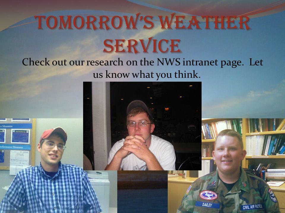 Tomorrows Weather Service Check out our research on the NWS intranet page.