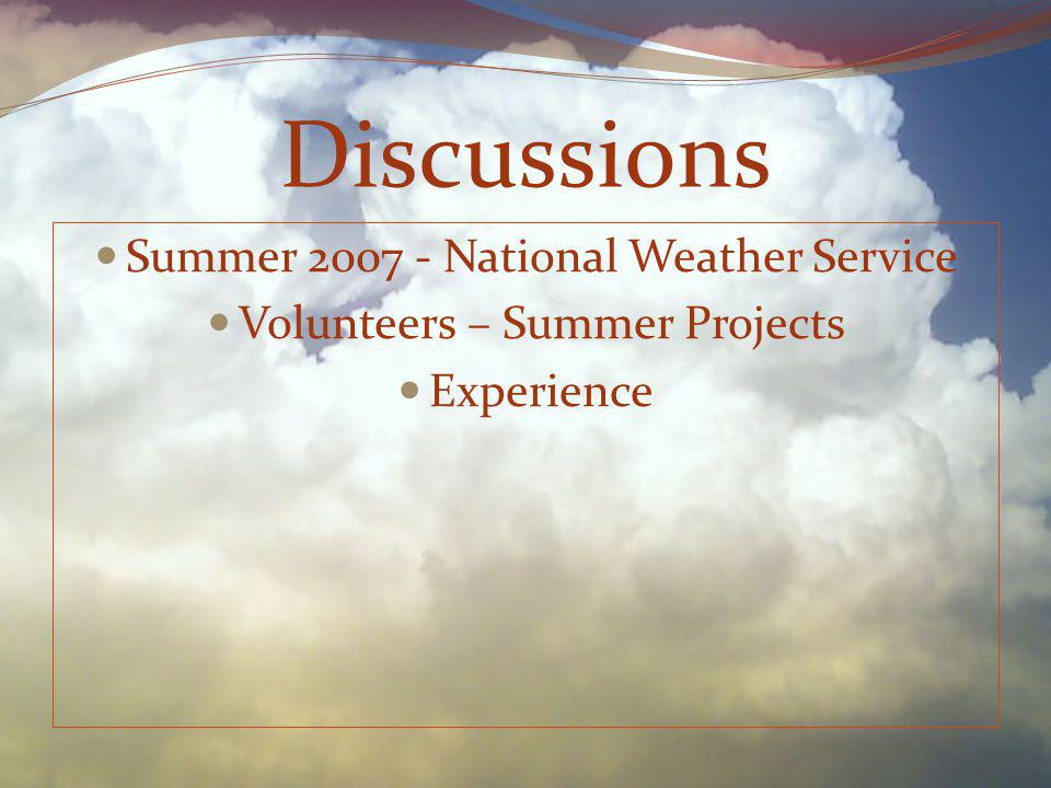 Summer 2007 - National Weather Service Volunteers – Summer Projects Experience Discussions