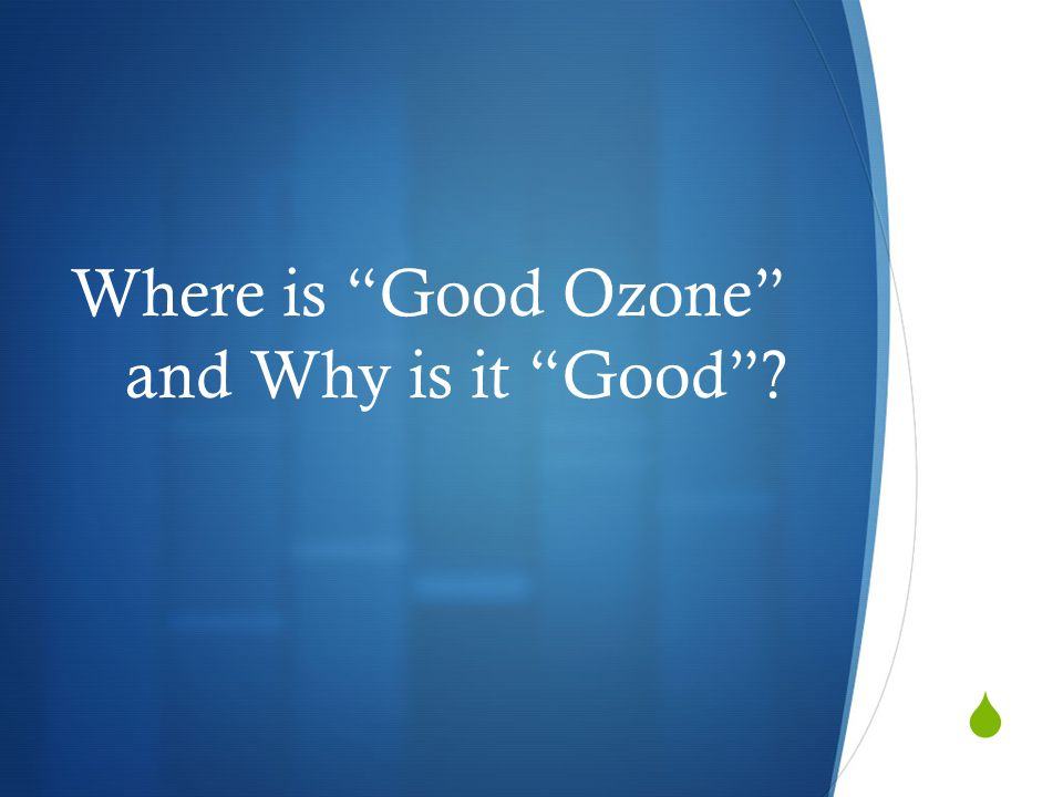 Where is Good Ozone and Why is it Good?