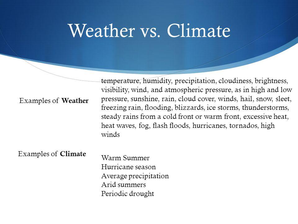 Weather vs. Climate Warm Summer Hurricane season Average precipitation Arid summers Periodic drought temperature, humidity, precipitation, cloudiness,