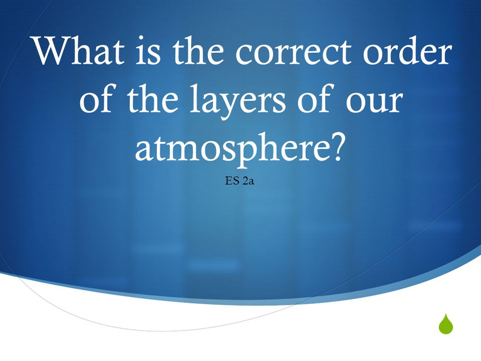 What is the correct order of the layers of our atmosphere? ES 2a