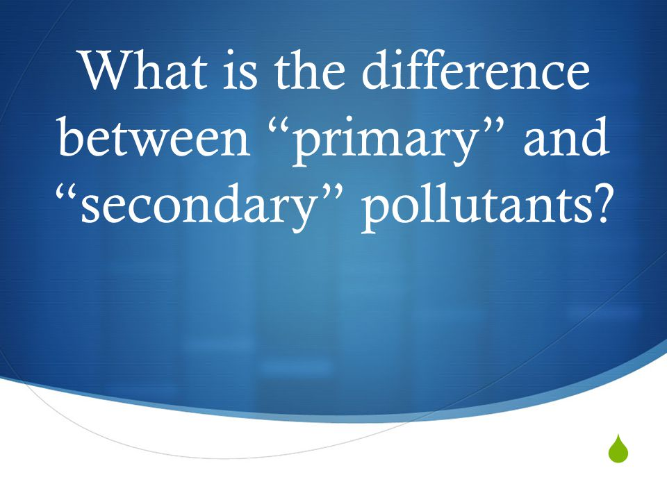 What is the difference between primary and secondary pollutants?