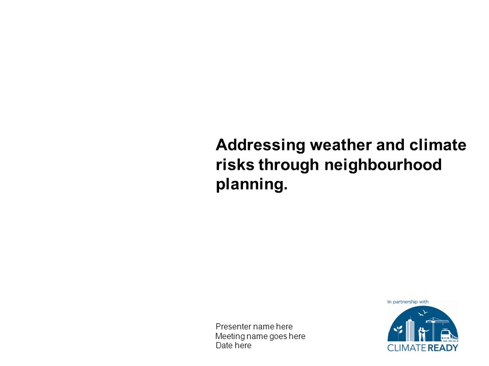 Addressing weather and climate risks through neighbourhood planning.