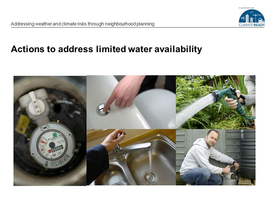 Actions to address limited water availability Addressing weather and climate risks through neighbourhood planning