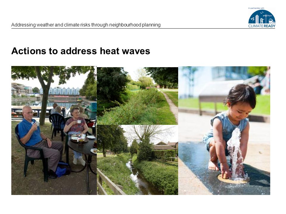 Actions to address heat waves Addressing weather and climate risks through neighbourhood planning