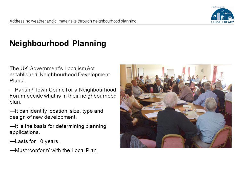 Neighbourhood Planning The UK Governments Localism Act established Neighbourhood Development Plans. Parish / Town Council or a Neighbourhood Forum dec