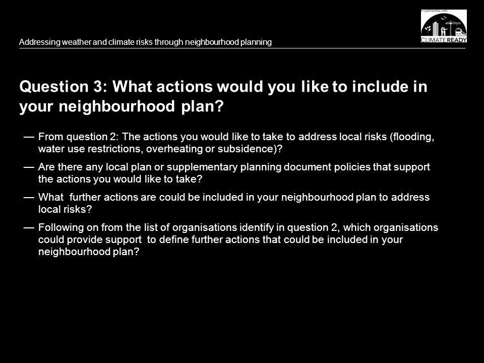 Question 3: What actions would you like to include in your neighbourhood plan.