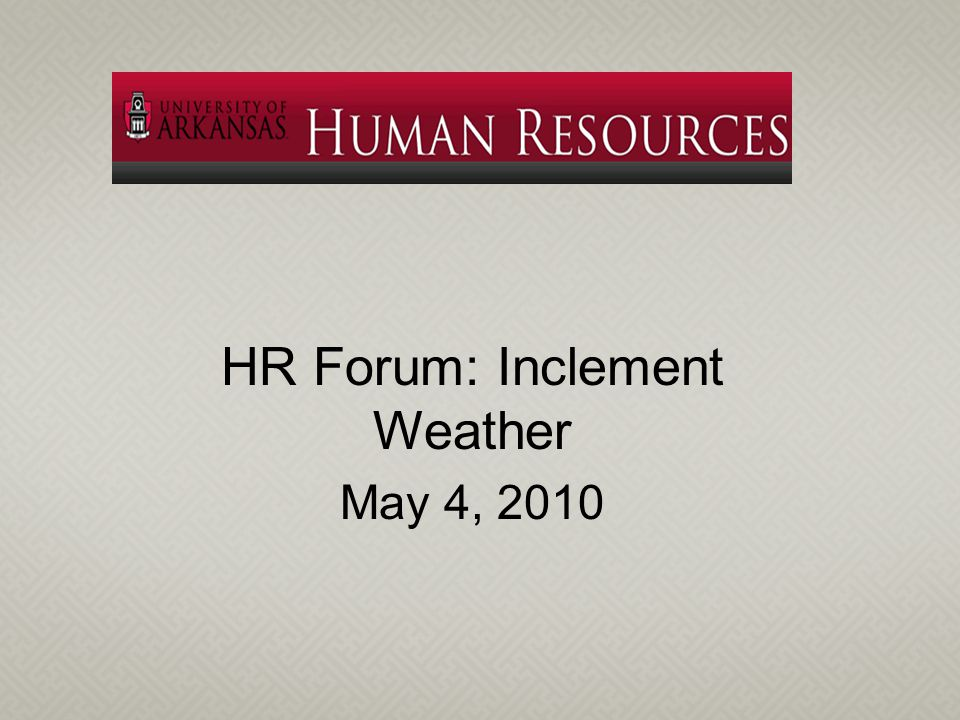 HR Forum: Inclement Weather May 4, 2010