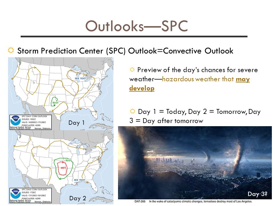 OutlooksSPC Storm Prediction Center (SPC) Outlook=Convective Outlook Day 1 Day 2 Preview of the days chances for severe weatherhazardous weather that