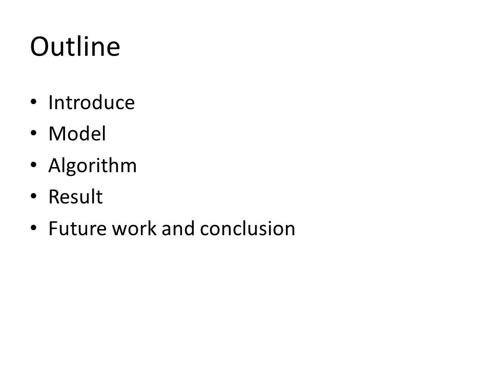Outline Introduce Model Algorithm Result Future work and conclusion