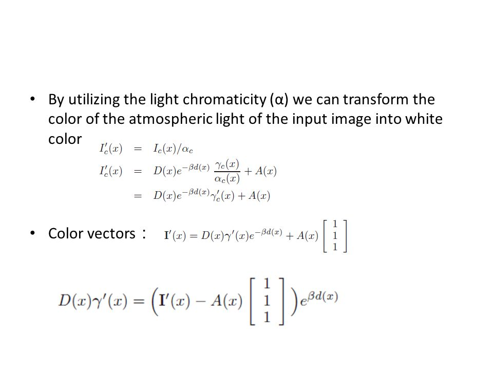By utilizing the light chromaticity (α) we can transform the color of the atmospheric light of the input image into white color Color vectors
