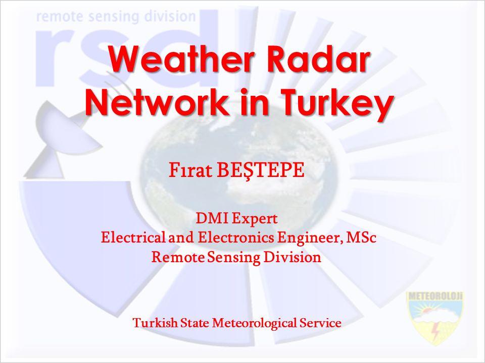 Weather Radar Network in Turkey Fırat BEŞTEPE DMI Expert Electrical and Electronics Engineer, MSc Remote Sensing Division Turkish State Meteorological