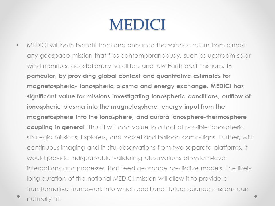 MEDICI MEDICI will both benefit from and enhance the science return from almost any geospace mission that flies contemporaneously, such as upstream so