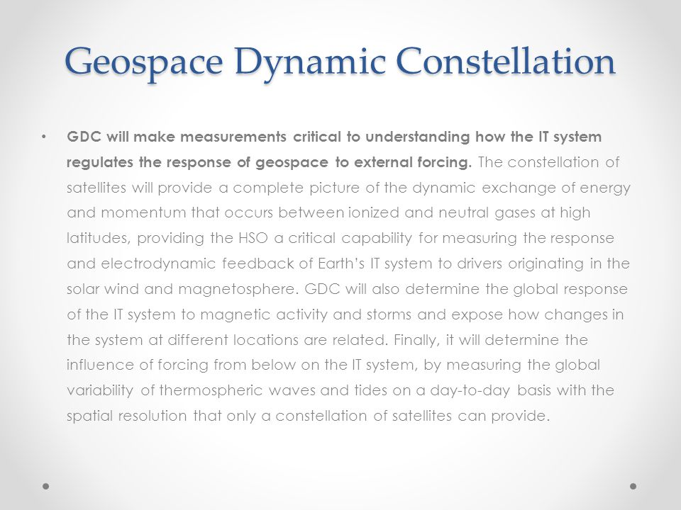 Geospace Dynamic Constellation GDC will make measurements critical to understanding how the IT system regulates the response of geospace to external f