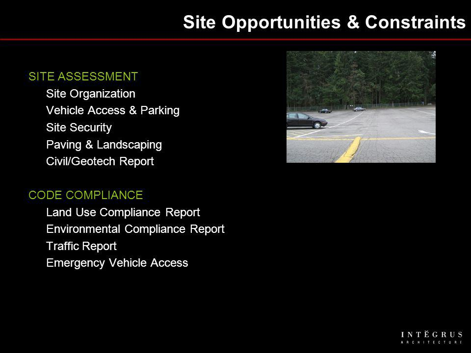 Site Opportunities & Constraints SITE ASSESSMENT Site Organization Vehicle Access & Parking Site Security Paving & Landscaping Civil/Geotech Report CODE COMPLIANCE Land Use Compliance Report Environmental Compliance Report Traffic Report Emergency Vehicle Access