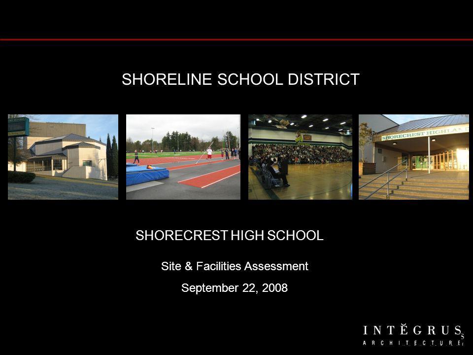 SHORELINE SCHOOL DISTRICT Site & Facilities Assessment September 22, 2008 SHORECREST HIGH SCHOOL