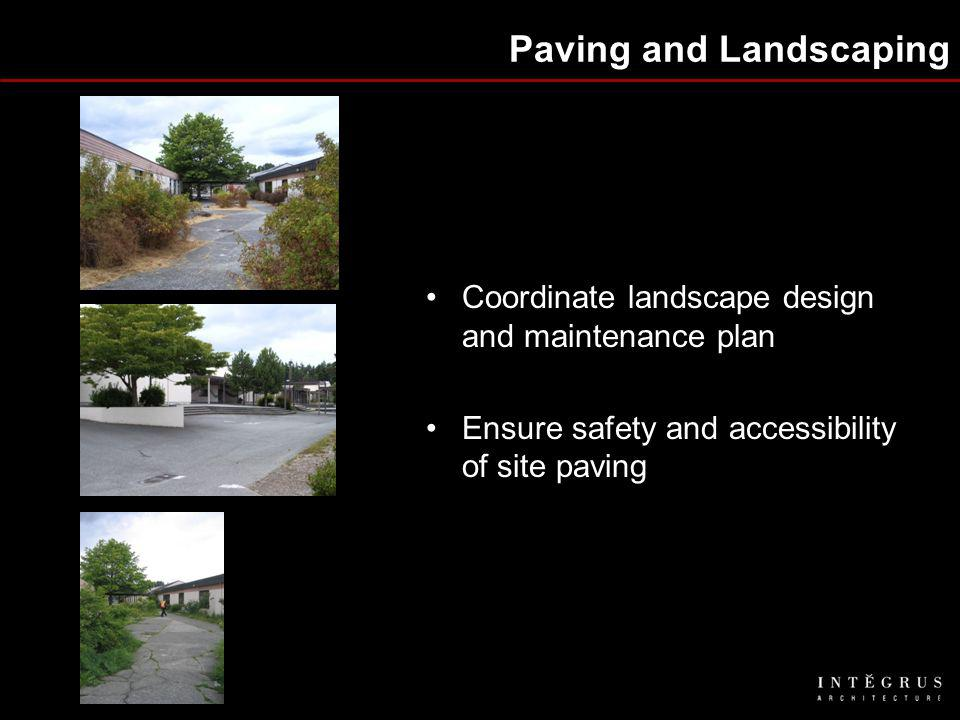 Paving and Landscaping Coordinate landscape design and maintenance plan Ensure safety and accessibility of site paving