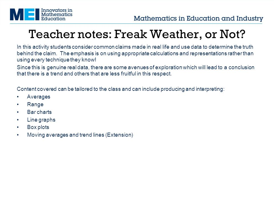 Teacher notes: Freak Weather, or Not? In this activity students consider common claims made in real life and use data to determine the truth behind th