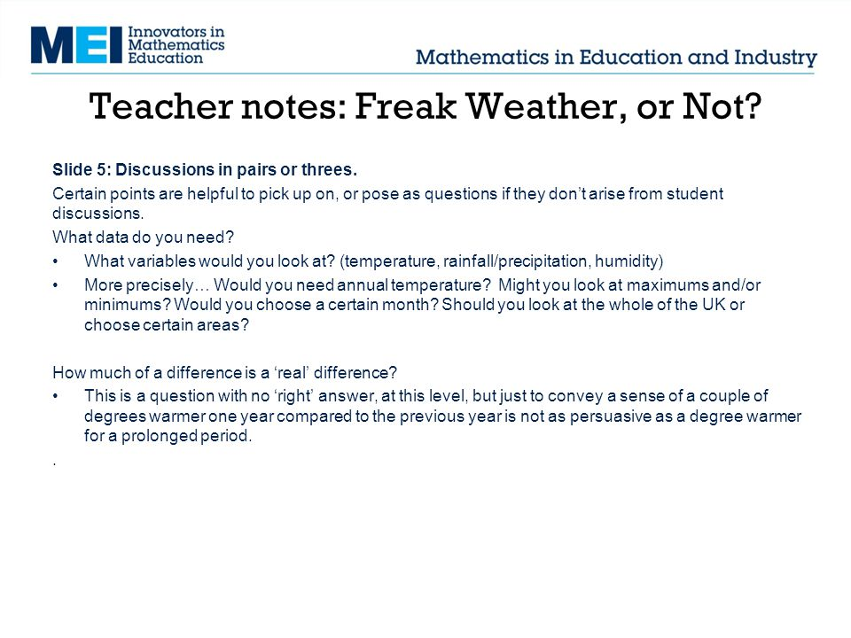 Teacher notes: Freak Weather, or Not? Slide 5: Discussions in pairs or threes. Certain points are helpful to pick up on, or pose as questions if they