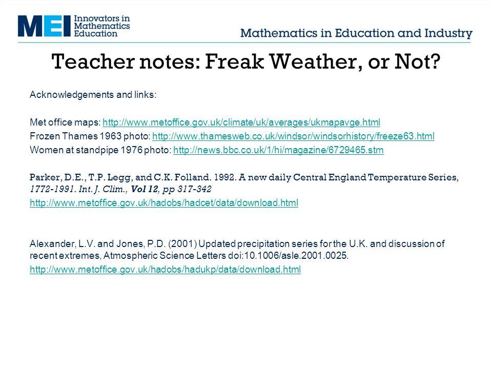 Teacher notes: Freak Weather, or Not? Acknowledgements and links: Met office maps: http://www.metoffice.gov.uk/climate/uk/averages/ukmapavge.htmlhttp:
