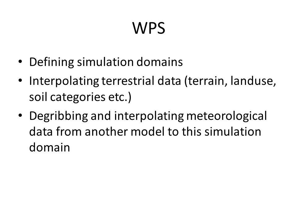 WPS Defining simulation domains Interpolating terrestrial data (terrain, landuse, soil categories etc.) Degribbing and interpolating meteorological da