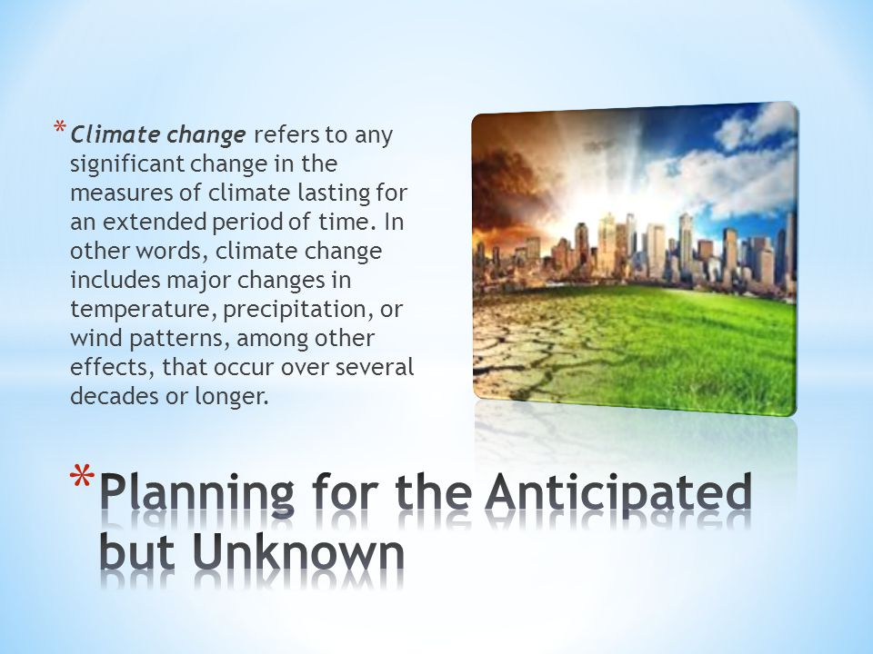 * Climate change refers to any significant change in the measures of climate lasting for an extended period of time. In other words, climate change in