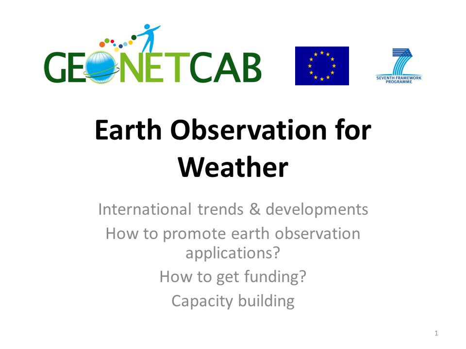 Earth Observation for Weather International trends & developments How to promote earth observation applications.