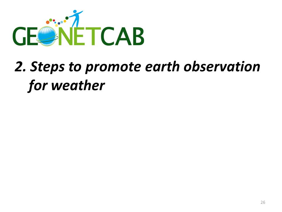 2. Steps to promote earth observation for weather 26