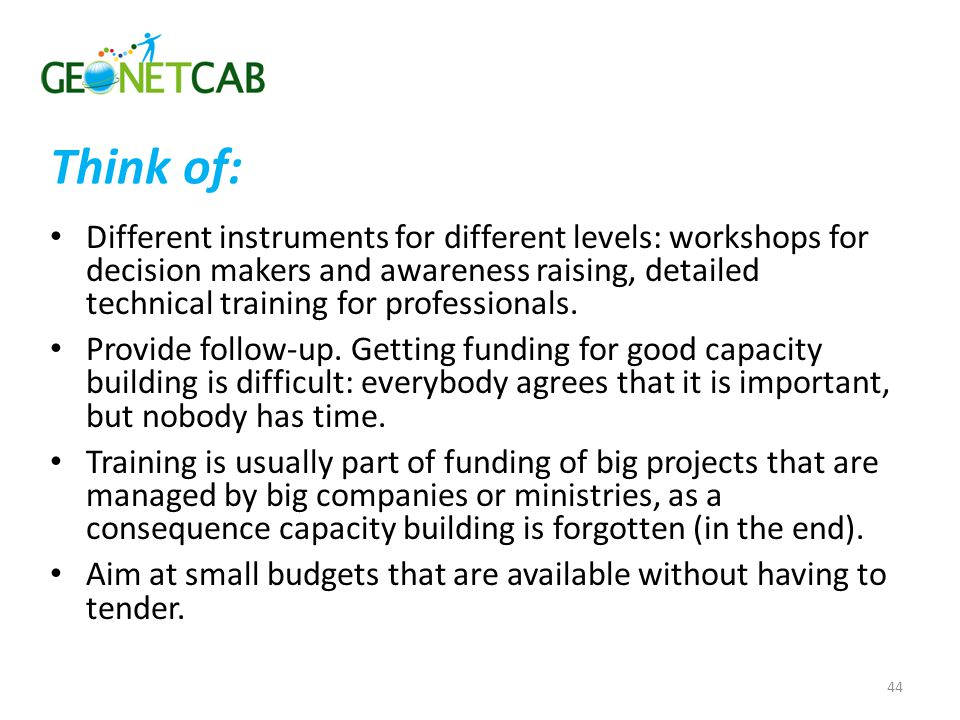 Think of: Different instruments for different levels: workshops for decision makers and awareness raising, detailed technical training for professionals.