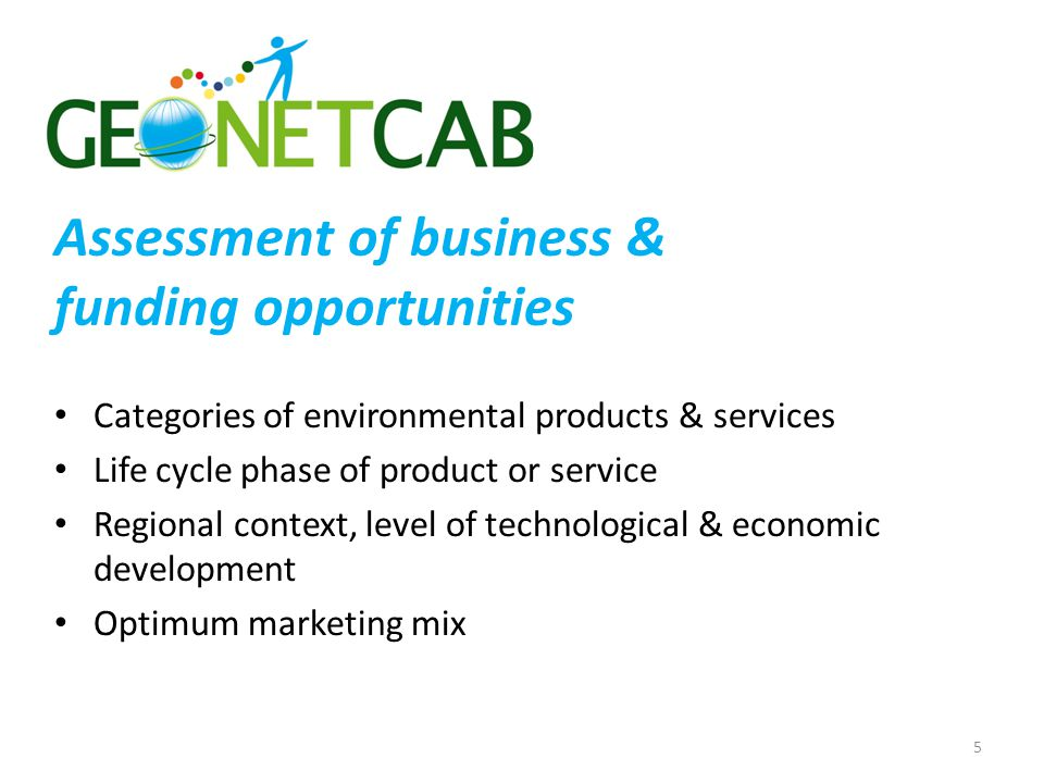 Assessment of business & funding opportunities Categories of environmental products & services Life cycle phase of product or service Regional context, level of technological & economic development Optimum marketing mix 5