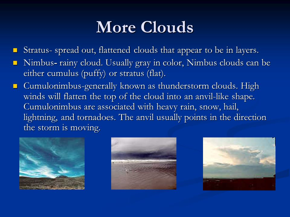 Theres a Storm Brewing… Different clouds bring different weather and in order to understand weather, it is important to be familiar with the different
