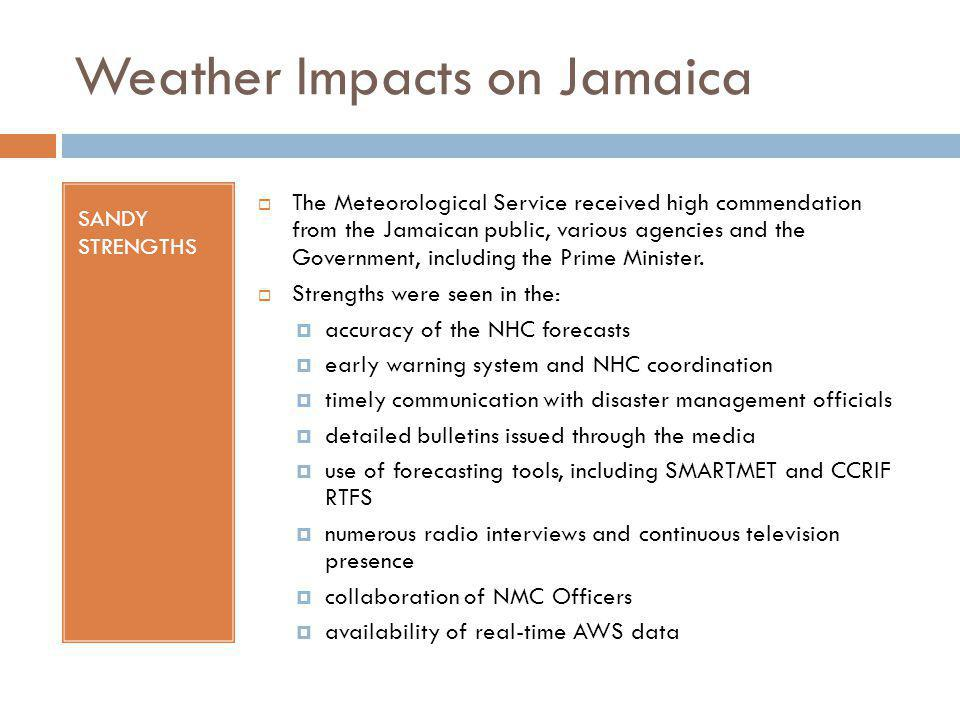 Weather Impacts on Jamaica SANDY STRENGTHS The Meteorological Service received high commendation from the Jamaican public, various agencies and the Go
