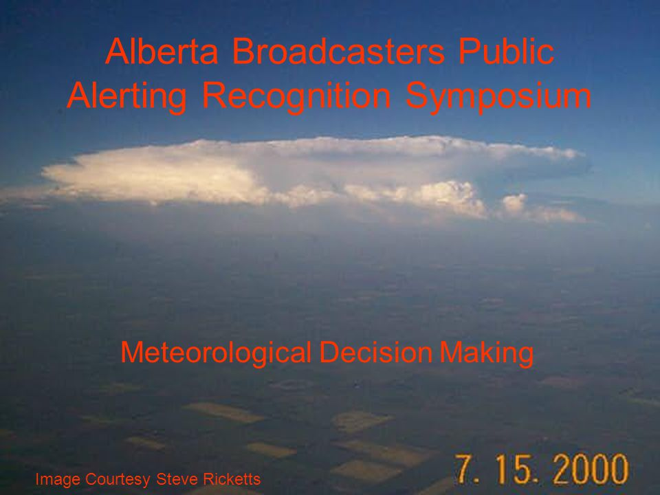 Outline Alberta Summer Weather Weather Centre Operations Severe Weather Meteorologist Convective warnings Decision Making Process