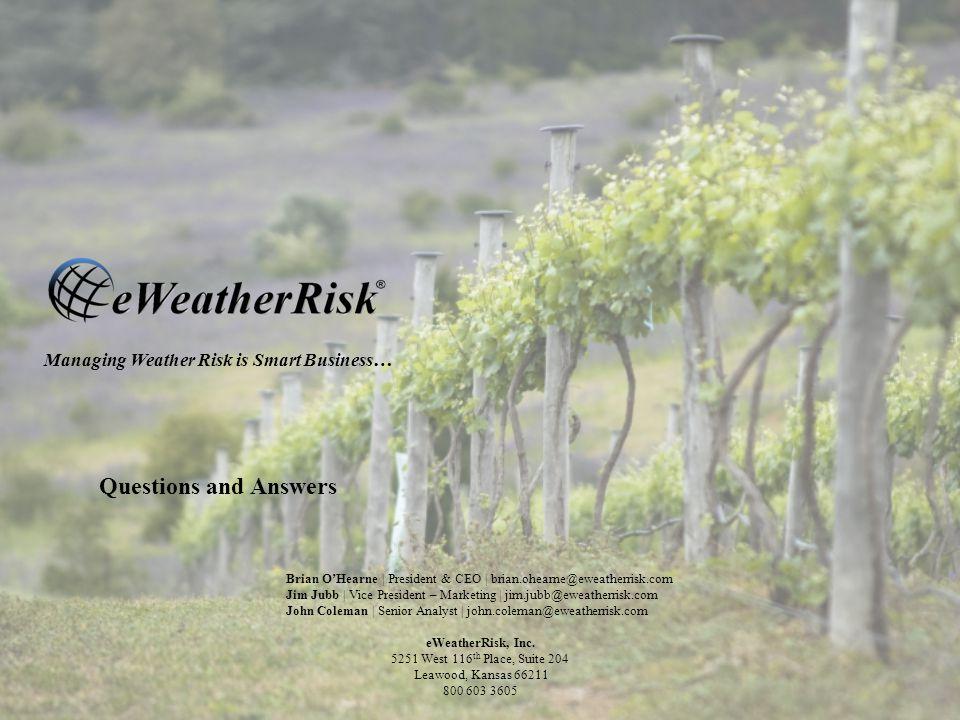 Managing Weather Risk is Smart Business… Brian OHearne | President & CEO | brian.ohearne@eweatherrisk.com Jim Jubb | Vice President – Marketing | jim.jubb@eweatherrisk.com John Coleman | Senior Analyst | john.coleman@eweatherrisk.com eWeatherRisk, Inc.