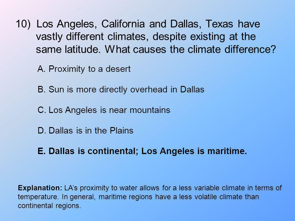 10) Los Angeles, California and Dallas, Texas have vastly different climates, despite existing at the same latitude. What causes the climate differenc