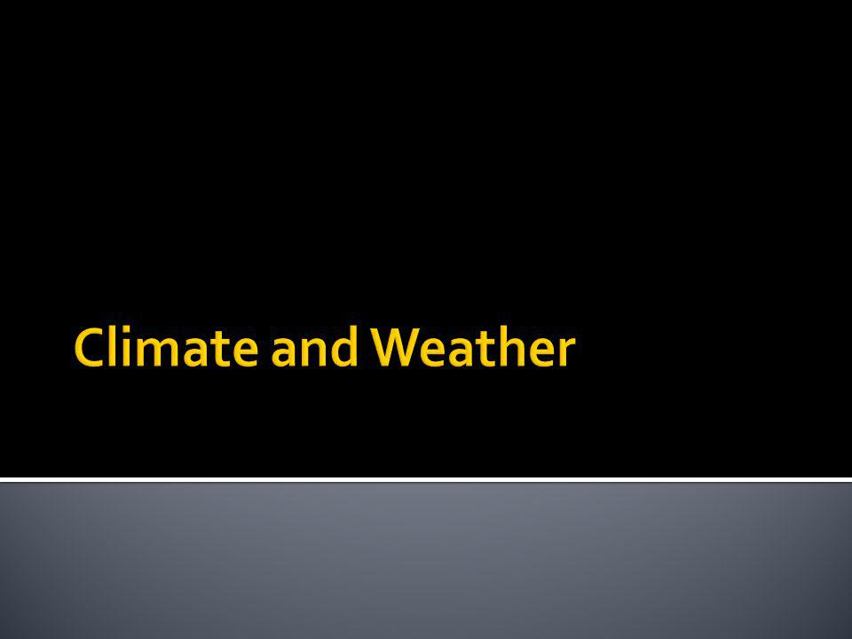 Climate and weather are NOT the same Weather – the condition of the atmosphere in one place during a limited period of time Climate – the weather patterns that an area typically experiences over a long period of time.