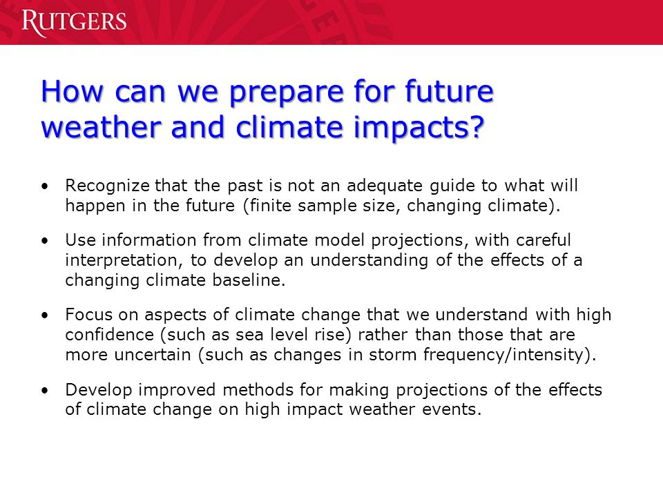 How can we prepare for future weather and climate impacts? Recognize that the past is not an adequate guide to what will happen in the future (finite