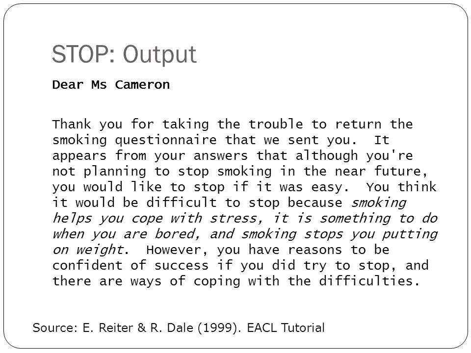 STOP: Output Dear Ms Cameron Thank you for taking the trouble to return the smoking questionnaire that we sent you. It appears from your answers that