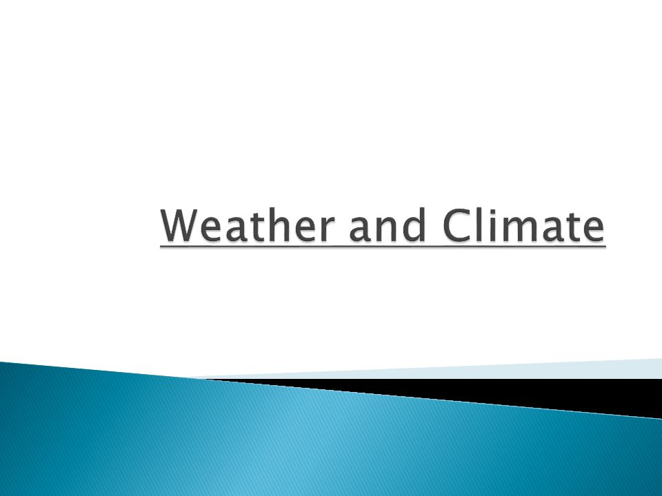 Weather: condition of the atmosphere at a given time & place Climate: weather conditions in a geographic region over a long time tilt of the Earth as it revolves around the Sun is impt.