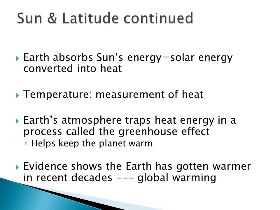 Earth absorbs Suns energy=solar energy converted into heat Temperature: measurement of heat Earths atmosphere traps heat energy in a process called th