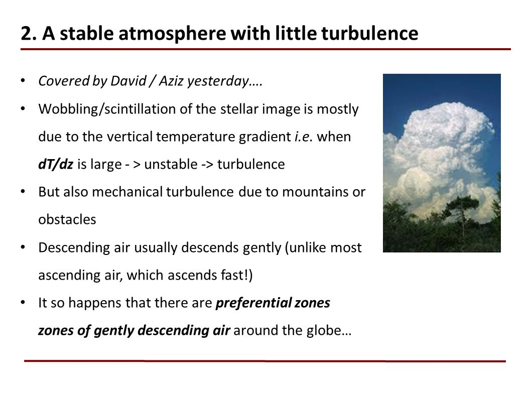 2.A stable atmosphere with little turbulence Covered by David / Aziz yesterday….