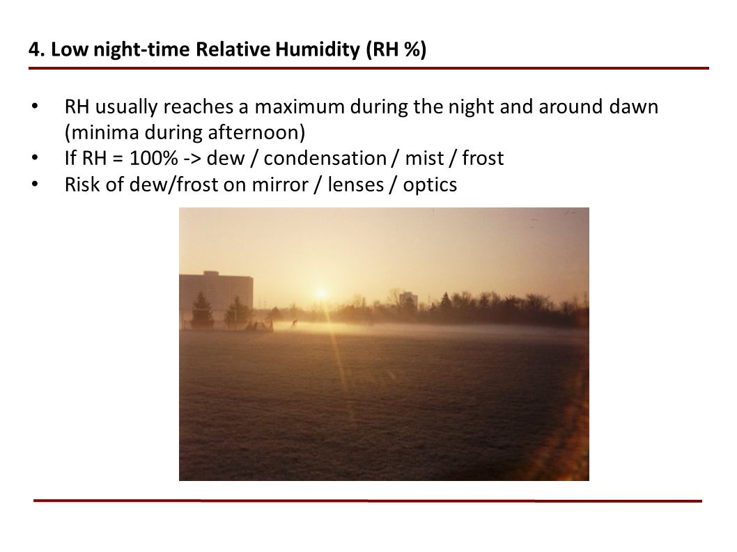 4. Low night-time Relative Humidity (RH %) RH usually reaches a maximum during the night and around dawn (minima during afternoon) If RH = 100% -> dew