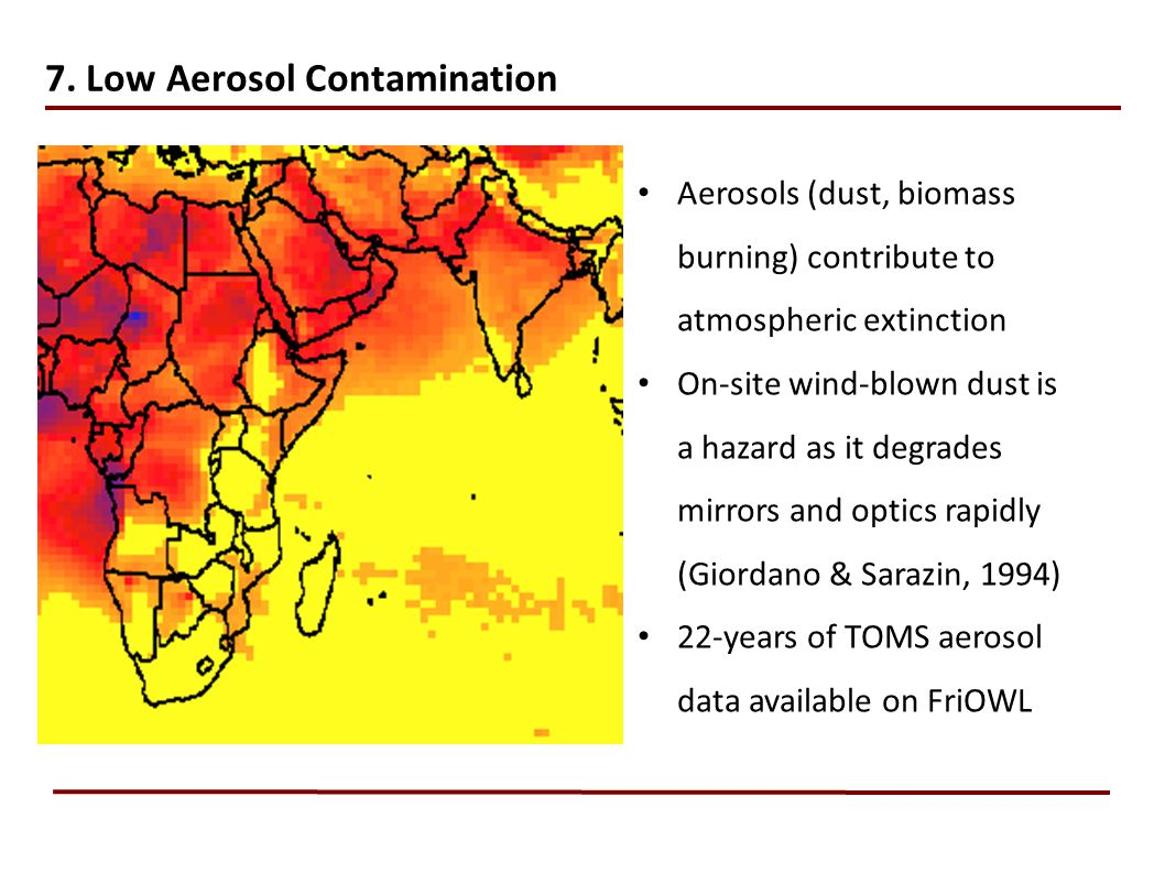 7. Low Aerosol Contamination Aerosols (dust, biomass burning) contribute to atmospheric extinction On-site wind-blown dust is a hazard as it degrades