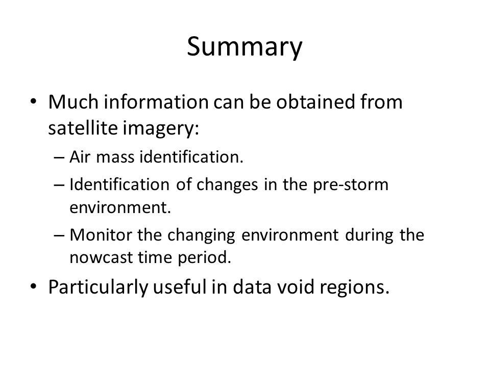 Summary Much information can be obtained from satellite imagery: – Air mass identification.