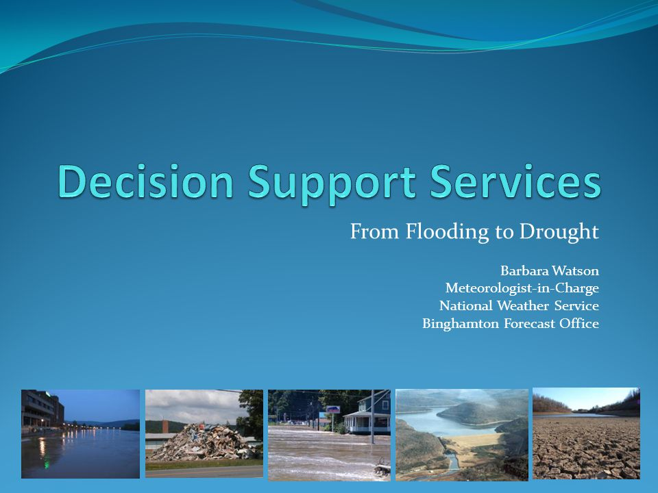 From Flooding to Drought Barbara Watson Meteorologist-in-Charge National Weather Service Binghamton Forecast Office