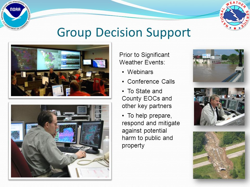 Group Decision Support Prior to Significant Weather Events: Webinars Conference Calls To State and County EOCs and other key partners To help prepare, respond and mitigate against potential harm to public and property