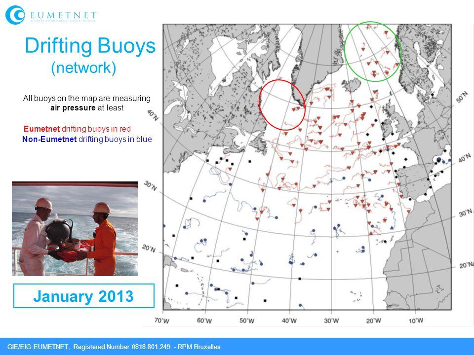 GIE/EIG EUMETNET, Registered Number 0818.801.249 - RPM Bruxelles Drifting Buoys (network) January 2013 Eumetnet drifting buoys in red Non-Eumetnet dri