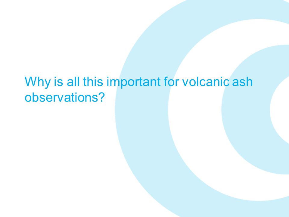 Why is all this important for volcanic ash observations?